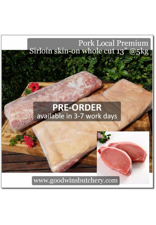 Pork sirloin skin-on whole cut / babi has luar - Local Premium PRE-ORDER